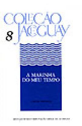 A MARINHA DO MEU TEMPO - Coleção Jaceguay - Volume 8