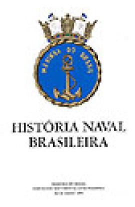 HISTÓRIA NAVAL BRASILEIRA VOL. 3 - TOMO I