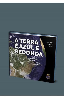 A TERRA É AZUL E REDONDA - de Magalhães a Gagarin, uma história das Circum-navegações