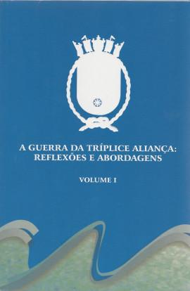 A GUERRA DA TRÍPLICE ALIANÇA - Reflexões e Abordagens - Vol. 1